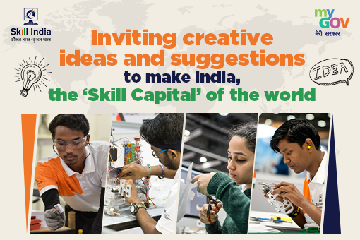 Inviting creative ideas and suggestions to make India the Skill Capital of the world