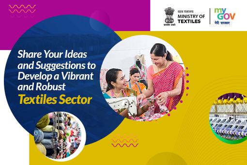 Share your ideas and suggestions to develop a vibrant and robust Textiles Sector